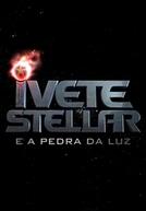 Ivete Stellar e a Pedra da Luz  (Ivete Stellar e a Pedra da Luz )