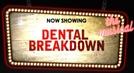 Dental Breakdown (Dental Breakdown)