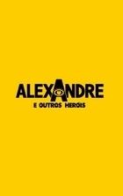 Alexandre e Outros Heróis - Poster / Capa / Cartaz - Oficial 1