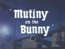 O Motim (Mutiny on the Bunny)