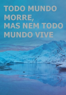 Todo mundo morre, mas nem todo mundo vive - Poster / Capa / Cartaz - Oficial 1