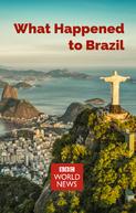 What Happened to Brazil (What Happened to Brazil)