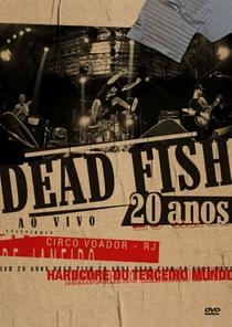 Dead Fish 20 Anos Ao Vivo no Circo Voador - Poster / Capa / Cartaz - Oficial 1