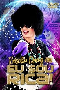 Priscilla Drag, Eu sou Rica! - Poster / Capa / Cartaz - Oficial 1
