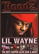 Hoodz: Lil' Wayne - The Best Rapper Alive Raw & Uncut (Hoodz: Lil' Wayne - The Best Rapper Alive Raw & Uncut)