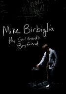 Mike Birbiglia: My Girlfriend's Boyfriend (Mike Birbiglia: My Girlfriend's Boyfriend)