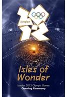 Cerimônia de Abertura dos Jogos Olímpicos de Londres (2012) (London 2012 Olympic Opening Ceremony: Isles of Wonder)