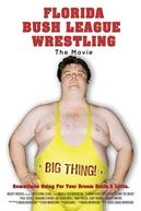 Florida Bush League Wrestling: The Movie (Florida Bush League Wrestling: The Movie)