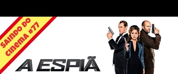 A Espiã que Sabia de Menos (Spy, 2015) - Saindo do Cinema #77