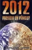 2012 - Profecia ou Pânico? (2012: Prophecy or Panic?)