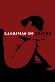 Lágrimas no Escuro - Poster / Capa / Cartaz - Oficial 1