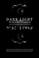 Luz Escura: A Arte Dos Fotógrafos Cegos (Dark Light: The Art Of Blind Photographers)