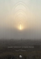 Andrey Tarkovsky. Uma Oração de Cinema (Andrey Tarkovsky. A Cinema Prayer)