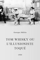 Tom Whisky ou L'illusioniste Toqué (Tom Whisky ou L'illusioniste Toqué )