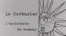 Le Corbusier, a arquitetura da felicidade