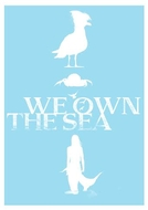 We Own the Sea (We Own the Sea)