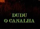 Dudu, o Canalha (Dudu, o Canalha)
