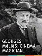 Georges Méliès: Cinema Magician (Georges Méliès: Cinema Magician)