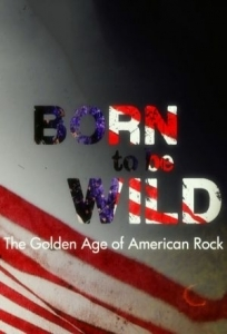 Born to Be Wild: The Golden Age of American Rock - Poster / Capa / Cartaz - Oficial 1