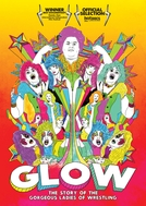 GLOW: The Story of the Gorgeous Ladies of Wrestling  (GLOW: The Story of the Gorgeous Ladies of Wrestling )