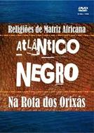 Atlântico Negro - Na Rota dos Orixás