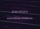 Jean Rouch, subvertendo fronteiras (Jean Rouch, subvertendo fronteiras)