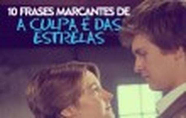 10 Frases Marcantes De A Culpa é Das Estrelas Notícias Filmow