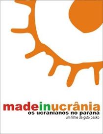 Made in Ucrânia: Os Ucranianos no Paraná - Poster / Capa / Cartaz - Oficial 1