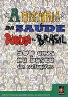 A história da saúde pública no Brasil – 500 anos na busca de soluções (A história da saúde pública no Brasil – 500 anos na busca de soluções)