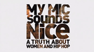My Mic Sounds Nice: A True Story of Women and Hip Hop (My Mic Sounds Nice: A True Story of Women and Hip Hop)