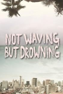 Not Waving But Drowning - Poster / Capa / Cartaz - Oficial 1