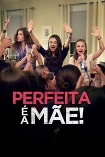 Perfeita é a Mãe - Poster / Capa / Cartaz - Oficial 3