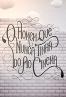 O Homem que Nunca Tinha ido ao Cinema (The Man Who Had Never Been to the Cinema)