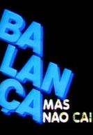 Programa Balança Mas Não Cai (1ª Temporada) Na Globo