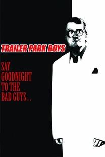 Trailer Park Boys: Say Goodnight to the Bad Guys - Poster / Capa / Cartaz - Oficial 1