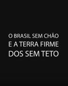 O Brasil sem chão e a terra firme dos Sem Teto (O Brasil sem chão e a terra firme dos Sem Teto)