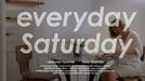 Everyday Saturday (Everyday Saturday)