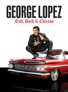 George Lopez: Tall, Dark & Chicano (George Lopez: Tall, Dark & Chicano)