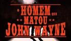 O Homem Que Matou John Wayne | The Man Who Killed John Wayne - PROGRAMAS ESPECIAIS