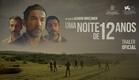 Uma Noite de 12 Anos   Trailer Oficial Legendado
