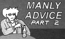 """""""MANLY ADVICE Part 2"""" (Tips For Men) (""""MANLY ADVICE Part 2"""" (Tips For Men))"""