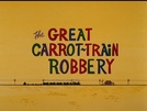 The Great Carrot-Train Robbery  (The Great Carrot-Train Robbery )