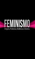 Feminismo - Origem, Protestos, Violência e Direitos