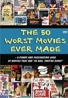 The 50 Worst Movies Ever Made (The 50 Worst Movies Ever Made)