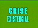 Crise Existencial (Crise Existencial)