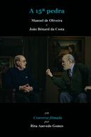 A 15ª Pedra (A 15ª Pedra - Manoel de Oliveira e João Bénard da Costa em Conversa Filmada)