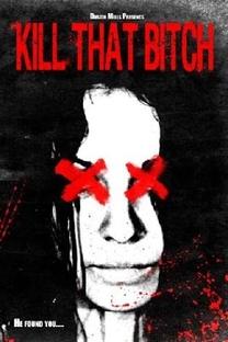Kill That Bitch - Poster / Capa / Cartaz - Oficial 1