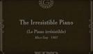 The Irresistible Piano (Le piano irrésistible)