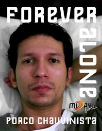 Forever Alone - Porco Chauvinista - Poster / Capa / Cartaz - Oficial 1
