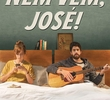 Nem Vem, José!